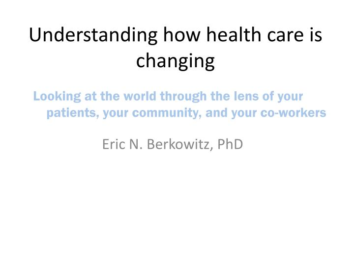 understanding how health care is changing n.