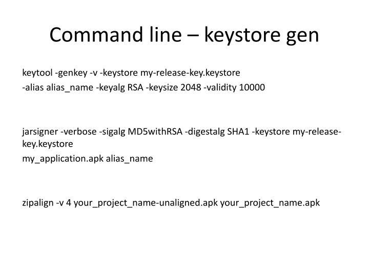 Command line – keystore gen