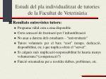 estudi del pla individualitzat de tutories de la facultat de veterin ria12