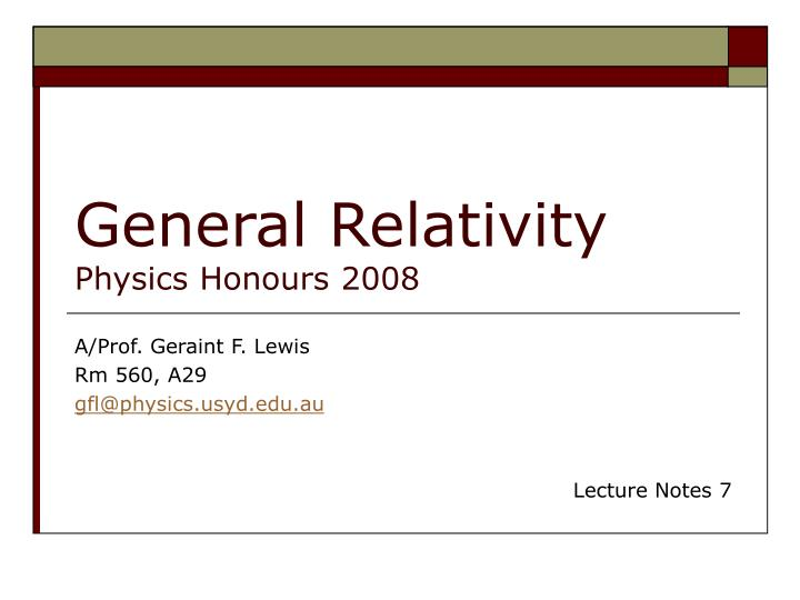 PPT - General Relativity Physics Honours 2008 PowerPoint