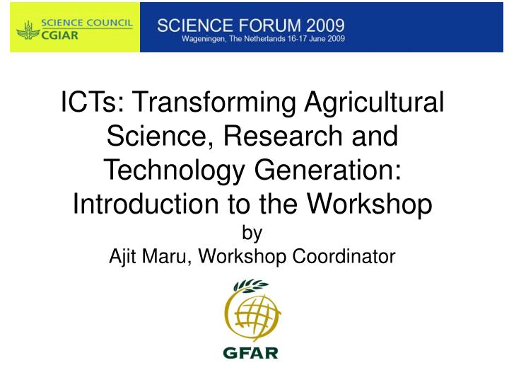 ICTs: Transforming Agricultural Science, Research and Technology Generation: Introduction to the Wor...