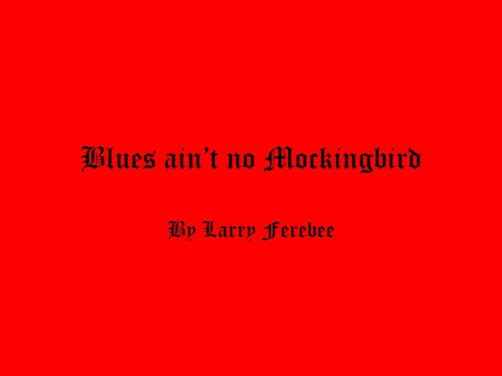 blues ain t no mockingbird setting