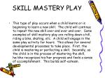 skill mastery play