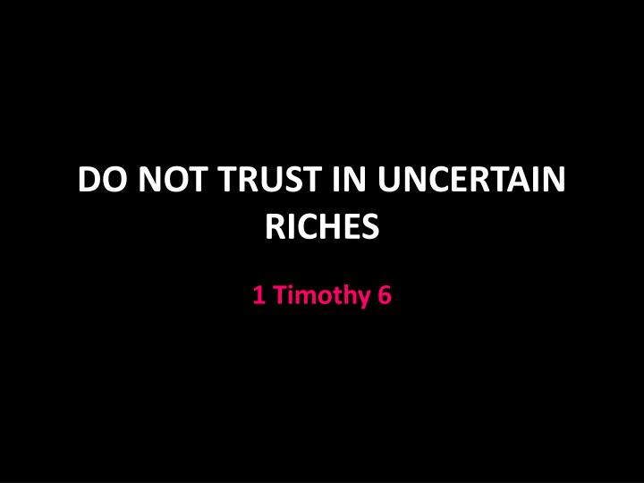 do not trust in uncertain riches n.