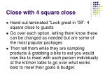close with 4 square close