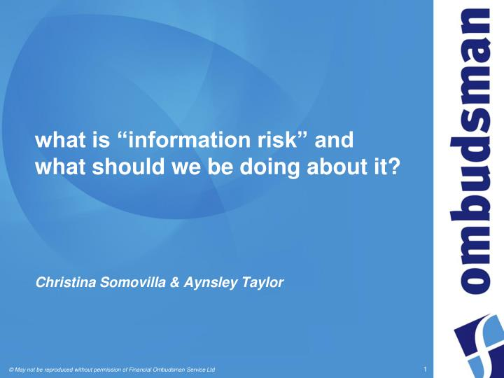 what is information risk and what should we be doing about it christina somovilla aynsley taylor