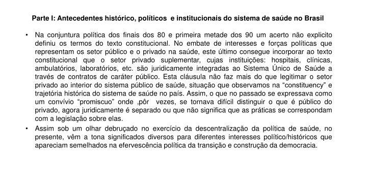 Parte I: Antecedentes histórico, políticos  e institucionais do sistema de saúde no Brasil