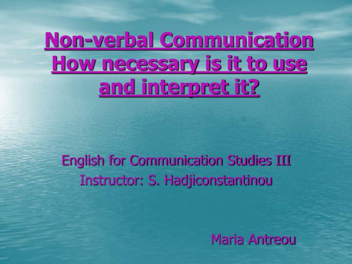 Non verbal communication how necessary is it to use and interpret it