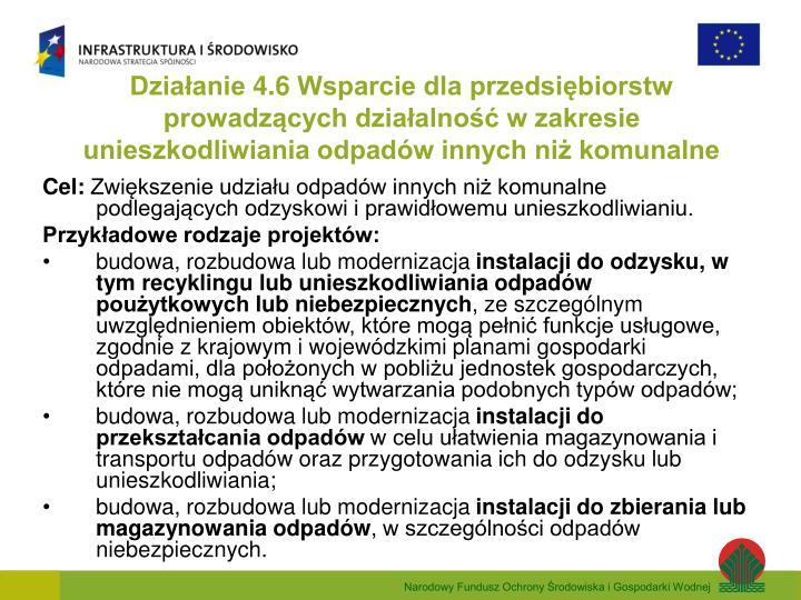 Działanie 4.6 Wsparcie dla przedsiębiorstw prowadzących działalność w zakresie unieszkodliwiania odpadów innych niż komunalne