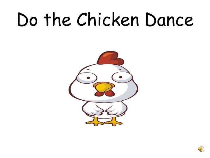 Do the Chicken Dance