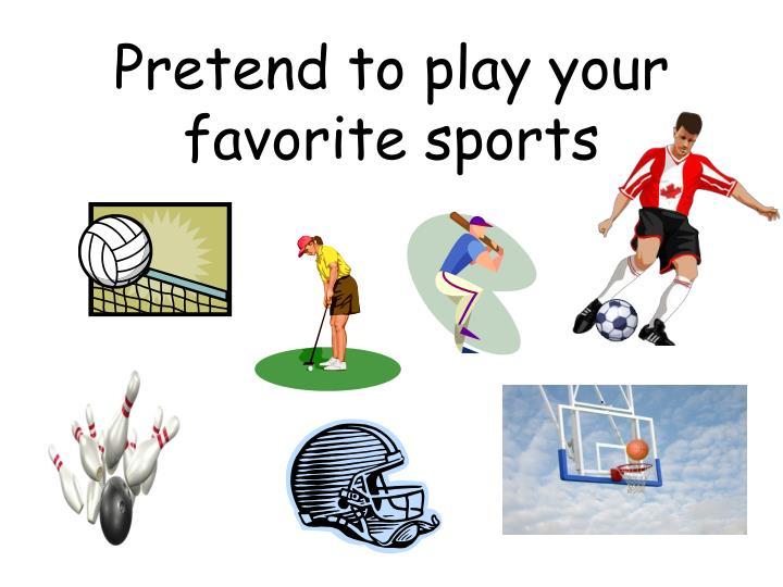 Pretend to play your favorite sports