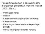 prinsip2 manajemen jg diterapkan dlm manajemen pendidikan menurut arsyad 2002 22 al