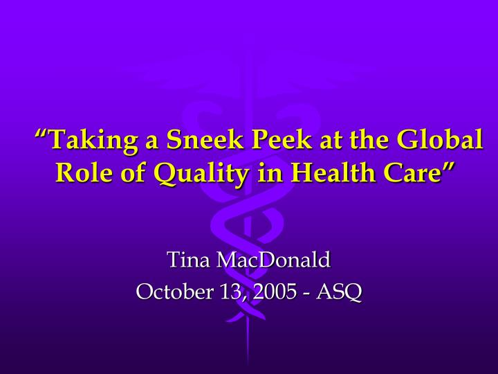 taking a sneek peek at the global role of quality in health care n.