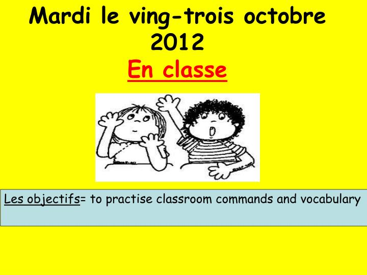 Mardi le ving trois octobre 2012 en classe