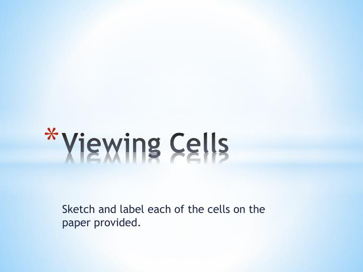 Viewing cells