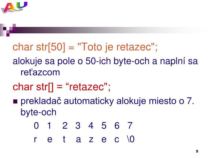 "char str[50] = ""Toto je retazec"";"