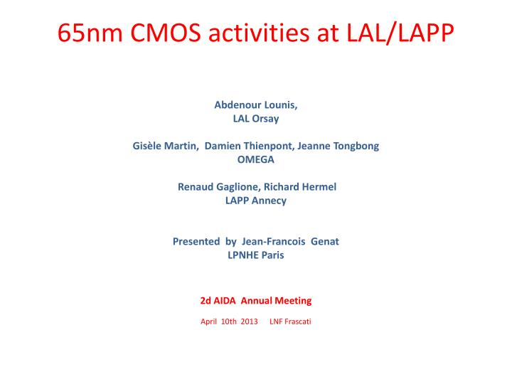 PPT - 65nm CMOS activities at LAL/LAPP PowerPoint