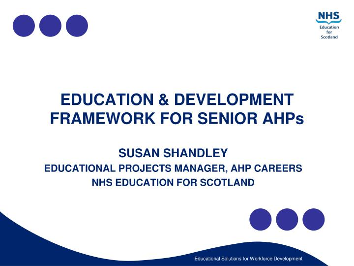 Education development framework for senior ahps