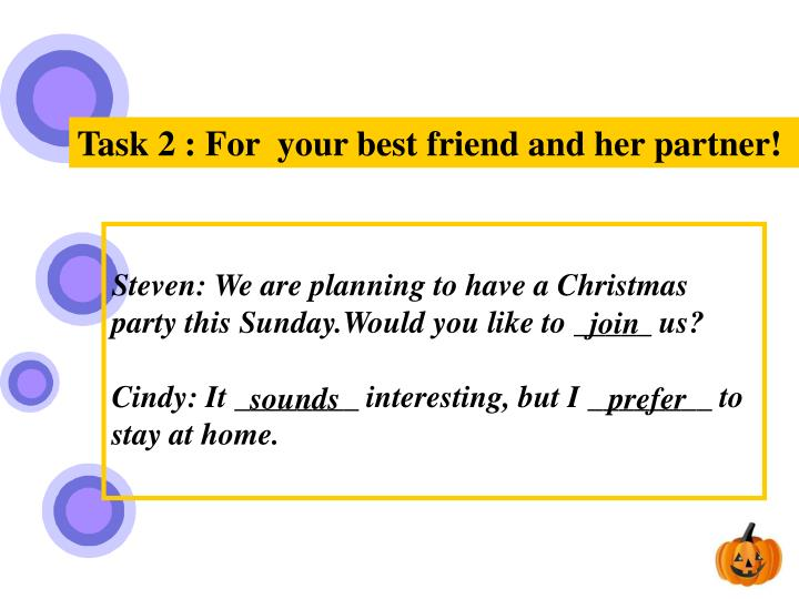 Task 2 : For  your best friend and her partner!