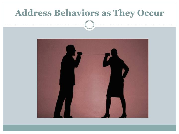 Address Behaviors as They Occur