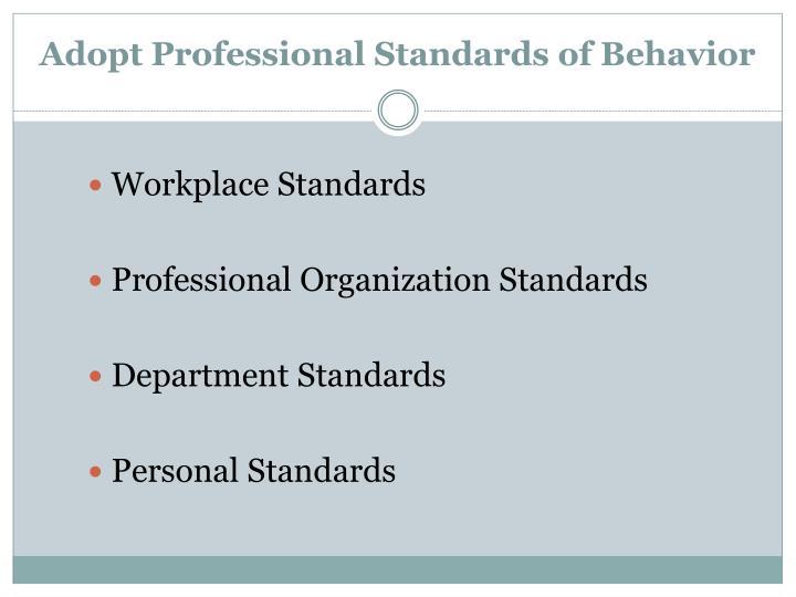 Adopt Professional Standards of Behavior