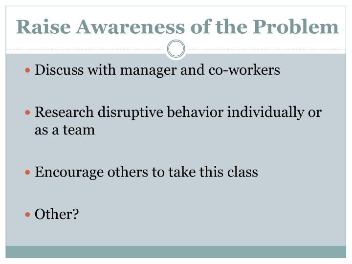 Raise Awareness of the Problem