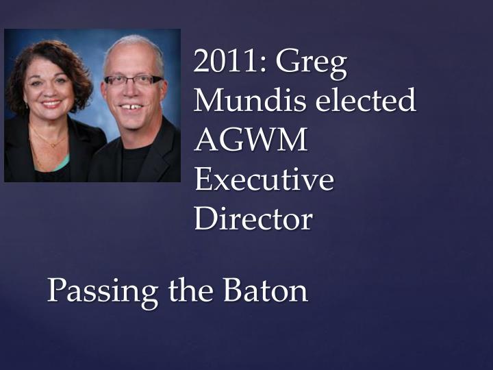 2011: Greg Mundis elected AGWM Executive Director