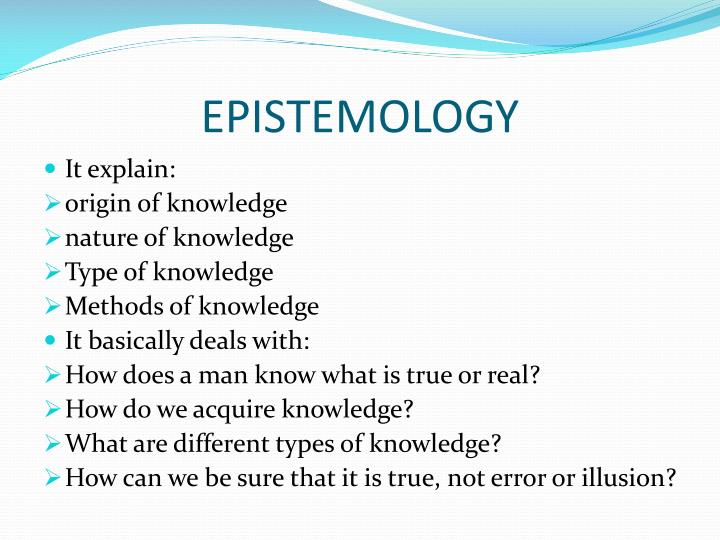 epistemology scientific method and knowledge essay This essay will discuss the views presented mainly using examples from biology and history and comparing them to the different ways of knowing, ie perception, reasoning, emotion and language to try and reach a conclusion on whether scientific knowledge really is a higher form of knowledge.