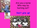 are you a nurse who may be burning out don t give up