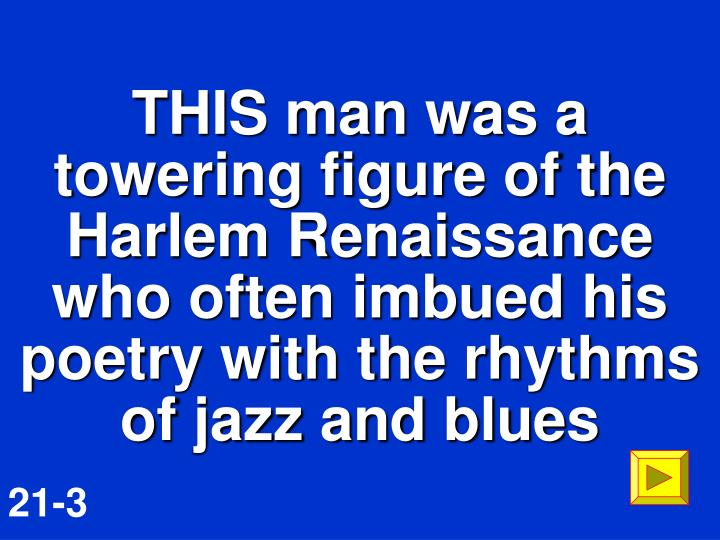 THIS man was a towering figure of the Harlem Renaissance who often imbued his poetry with the rhythms of jazz and blues