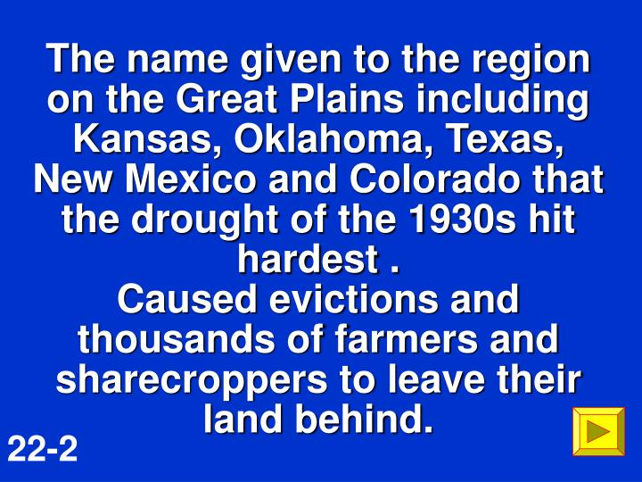 The name given to the region on the Great Plains including Kansas, Oklahoma, Texas, New Mexico and Colorado that the drought of the 1930s hit hardest .