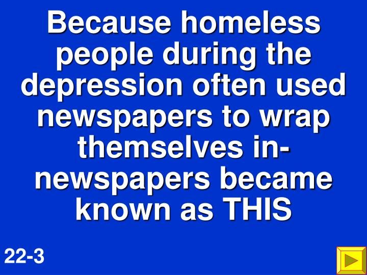 Because homeless people during the depression often used newspapers to wrap themselves in- newspapers became known as THIS