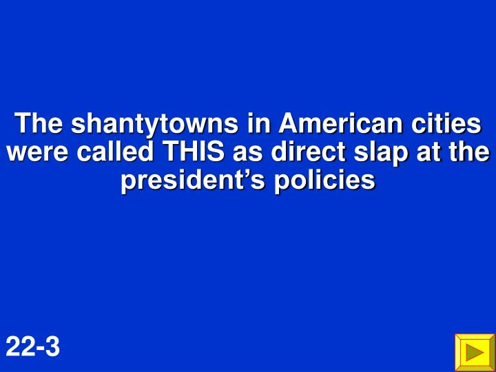 The shantytowns in American cities were called THIS as direct slap at the president's policies