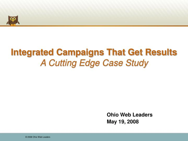 Integrated campaigns that get results a cutting edge case study