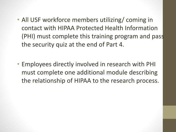 All USF workforce members utilizing/ coming in contact with HIPAA Protected Health Information (PHI)...