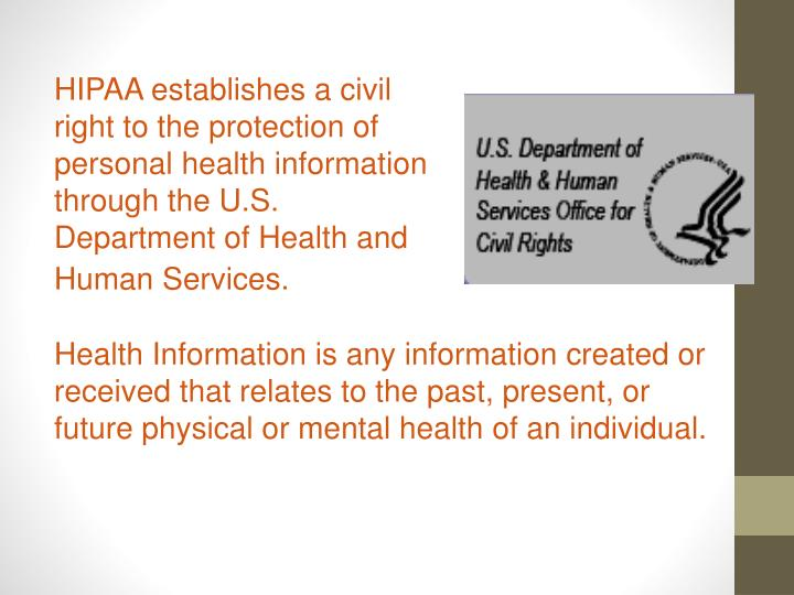 HIPAA establishes a civil right to the protection of personal health information through the U.S. Department of Health and Human Services.