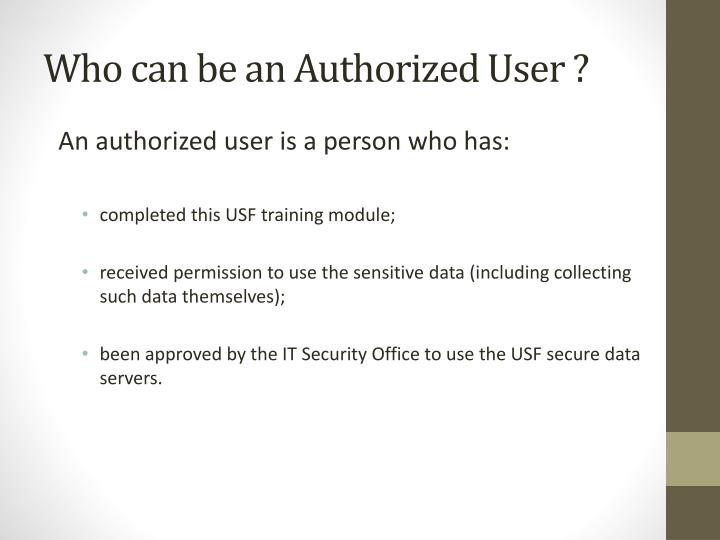 Who can be an Authorized User ?