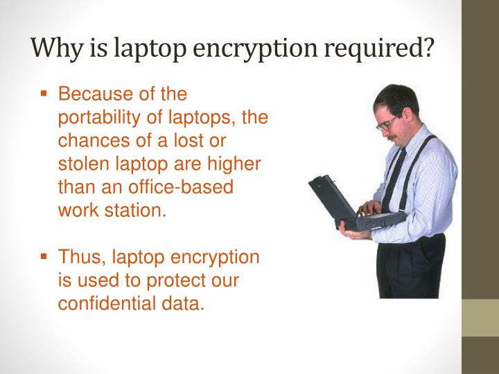 Why is laptop encryption required?