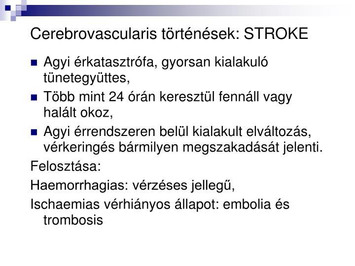 Cerebrovascularis történések: STROKE