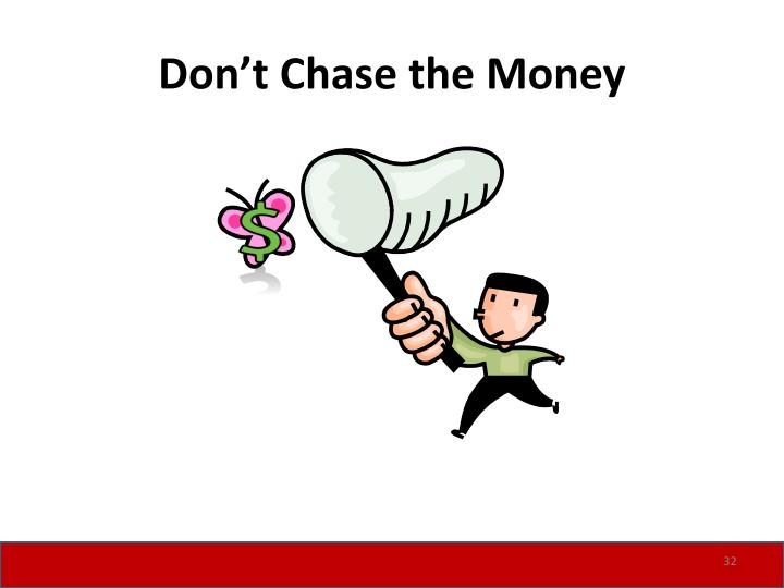 Don't Chase the Money