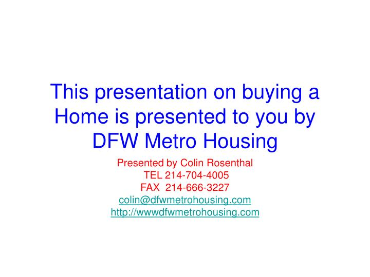 this presentation on buying a home is presented to you by dfw metro housing n.