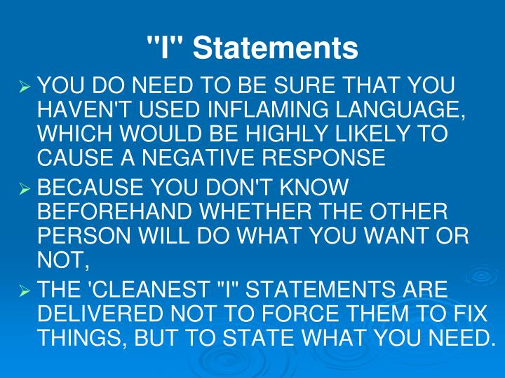 i statement Introduction i statements put the focus and responsibility on the communicator therefore, i messages are a lot less likely to be resented you statements put the focus and responsibility on the receiver of the communication.