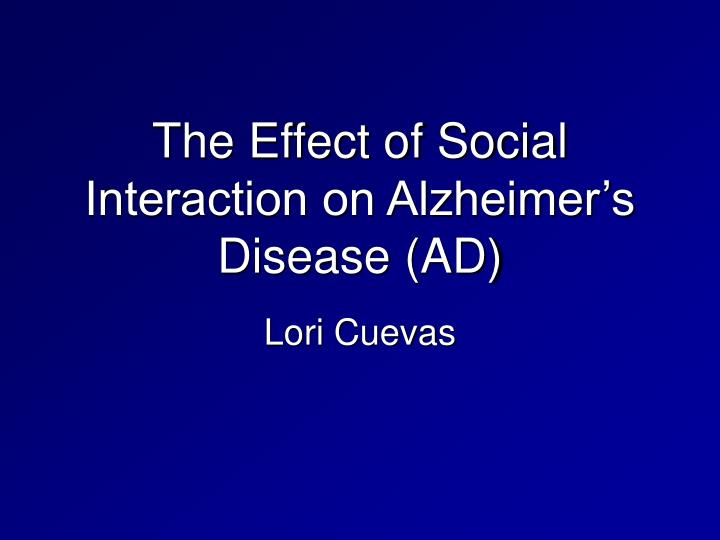 the effect of social interaction on alzheimer s disease ad n.