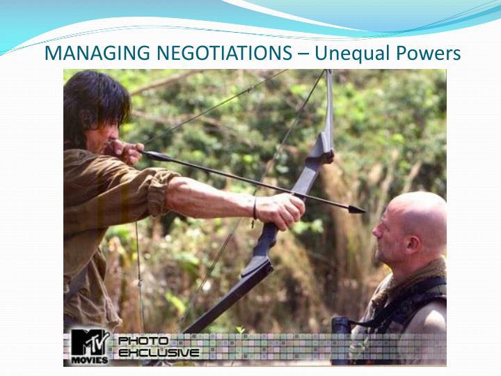MANAGING NEGOTIATIONS – Unequal Powers