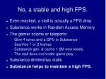 no a stable and high fps