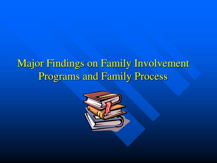 major findings on family involvement programs and family process n.
