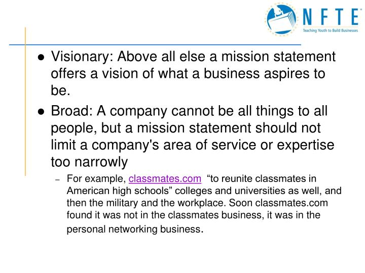 Visionary: Above all else a mission statement offers a vision of what a business aspires to be.