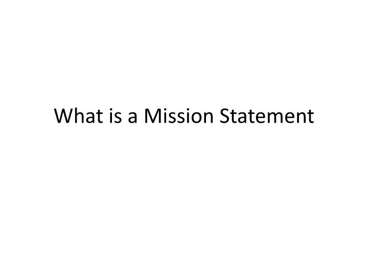 What is a m ission statement