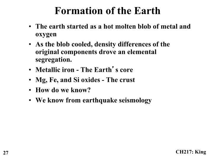 The earth started as a hot molten blob of metal and oxygen
