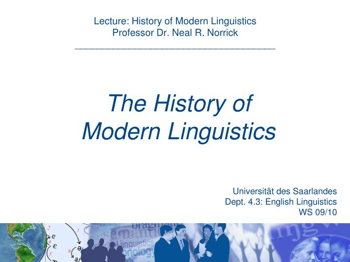 lecture history of modern linguistics professor dr neal r norrick n.